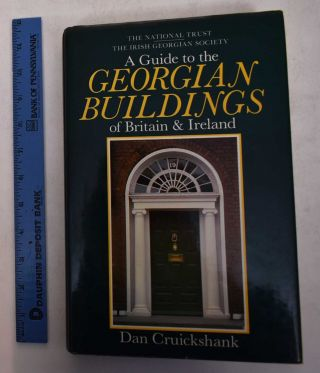 A Guide to the Georgian Buildings of Britain and Ireland. Dan Cruickshank