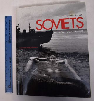 Soviets: Pictures From the End of the U.S.S.R. Shepard Sherbell.