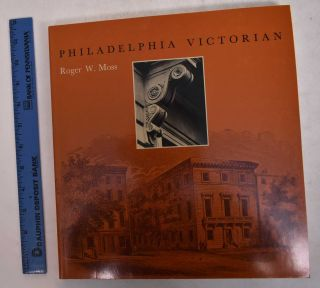 Philadelphia Victorian: The Building of the Athenaeum. Roger W. Moss.