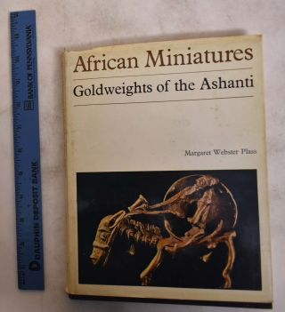 African Miniatures: Goldweights of the Ashanti. Margaret Webster Plass.