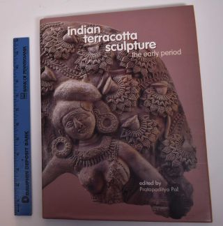 Indian Terracotta Sculpture: The Early Period. Pratapaditya Pal.