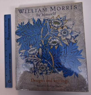 William Morris by Himself: Designs and Writings. Gillian Naylor.