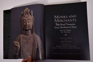 Monks and Merchants: Silk Road Treasures from Northwest China