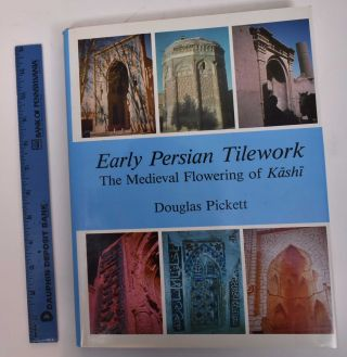 Early Persian Tilework: The Medieval Flowering of Kashi. Douglas Pickett