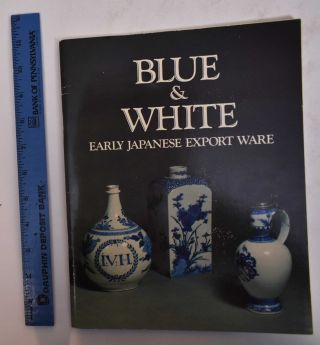 Blue & White: Early Japanese Export Ware. Martin Lerner