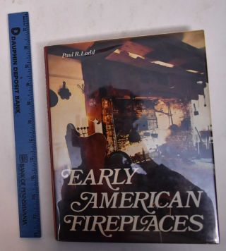 Early American Fireplaces. Paul R. Ladd