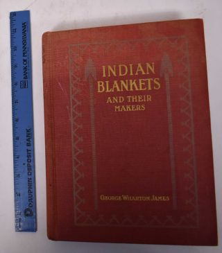 Indian Blankets and their Makers. George Wharton James