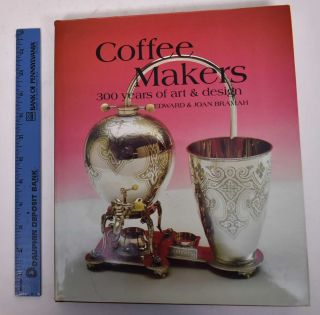 Coffee Makers: 300 Years of Art & Design. Edward Bramah, Joan Bramah
