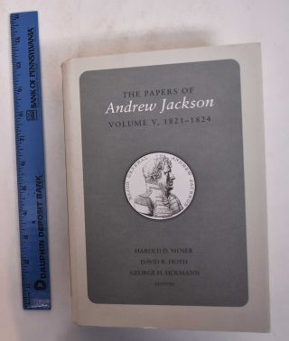 The Papers of Andrew Jackson, Volume V, 1821-1824. Harold D. Moser, David R. Hoth, George H....