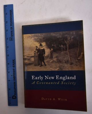 Early New England: A Convenanted Society. David A. Weir