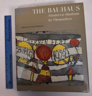 The Bauhaus: Masters & Students by Themselves. Frank Whitford, Julia Engelhardt