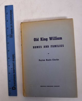 Old King William: Homes and Families. Peyton Neale Clarke