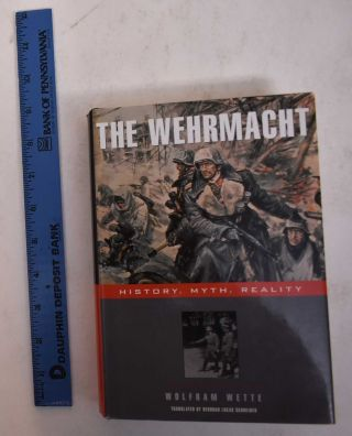 The Wehrmacht: History, Myth, Reality. Wolfram Wette