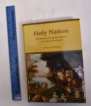 Holy Nation: The Transatlantic Quaker Ministry in an Age of Revolution. Sarah Crabtree