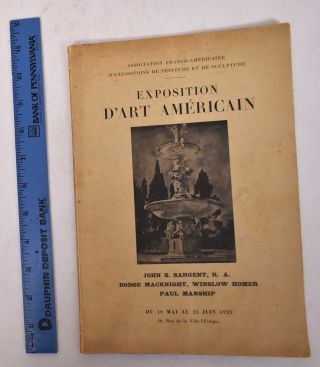 Exposition D'Art Americain : John S. Sargeant, R.A. Dodge MacKnight, Winslow Homer, Paul Manship