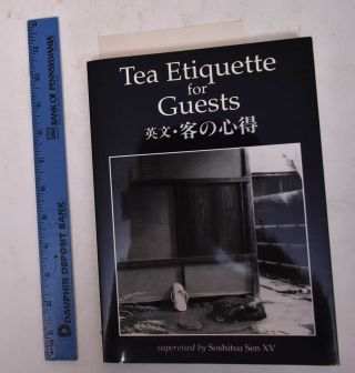 Tea Etiquette for Guests: A Practical Guide for Chanoyu Study. Soshitsu Sen XV, Alfred Birnbaum