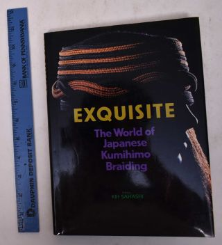 Exquisite: The World of Japanese Kumihimo Braiding. Kei Sahashi, ed