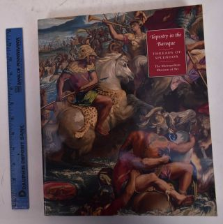 Tapestry in the Baroque: Threads of Splendor. Thomas P. Campbell, ed