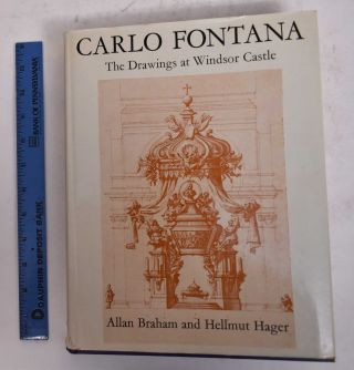 Carlo Fontana: The Drawings at Windsor Castle. Allan Braham, Hellmut Hager