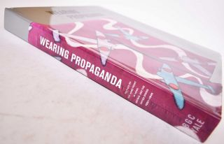 Wearing Propaganda: Textiles on the Home Front in Japan, Britain, and the United States. John W....