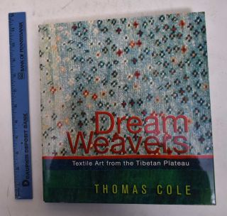 Dream Weavers: Textile Art from the Tibetan Plateau. Thomas Cole