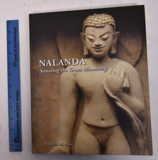 Nalanda: Situating the Great Monastery. Frederick M. Asher