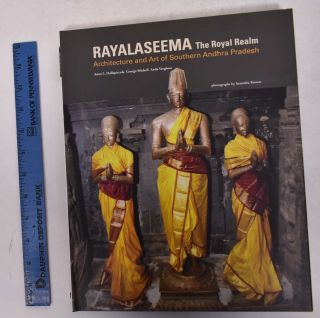 Rayalaseema, the Royal Realm: Architecture and Art of Southern Andhra Pradesh. Anna L....