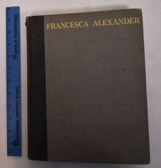 "Francesca Alexander: A ""Hidden Servant"". Memoirs Garnered By One Who Loved Her Dearly. Constance..."