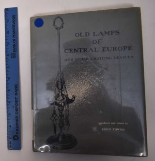 Old Lamps of Central Europe and Other Lighting Devices. Leroy Thwing
