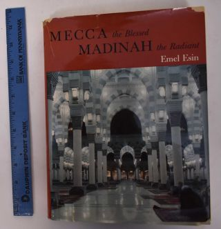 Mecca the Blessed, Madinah the Radiant. Emel Esin