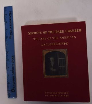Secrets of the Dark Chamber: The Art of the American Daguerreotype. Merry A. Foresta, John Wood