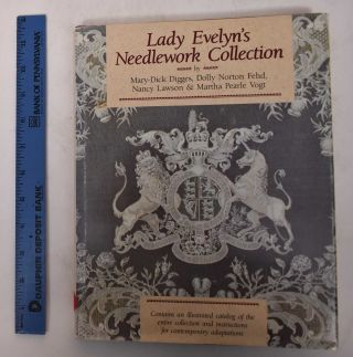 Lady Evelyn's Needlework Collection. Mary-Dick Digges, Nancy Lawson, Dolly Norton Fehd, Martha...