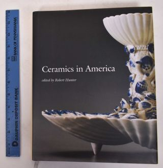 Ceramics in America. Robert Hunter