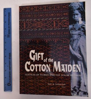 Gift of the Cotton Maider: Textiles of Flores and the Solor Islands. Roy W. Hamilton