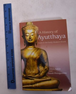 A History of Ayutthaya: Siam in the Early Modern World. Christopher John Baker, Pasuk Phongpaichit