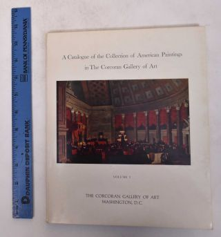 A Catalogue of the Collection of American Paintings in the Corcoran Gallery of Art, Volume 1:...