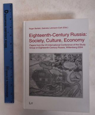 Eighteenth-Century Russia: Society, Culture, Economy. Roger Bartlett, Gabriela Lehmann-Carli