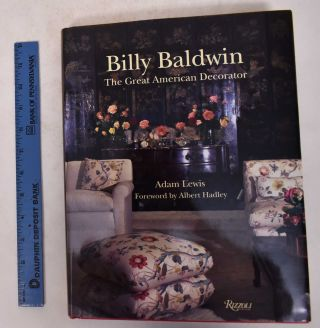 Billy Baldwin: The Great American Decorator. Adam Lewis, Albert Hadley