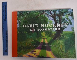 David Hockney: My Yorkshire, Conversations with Marco Livingstone. Marco Livingstone, David Hockney