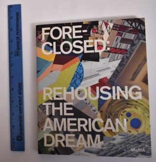 Fore-Closed: Rehoming the American Dream. Barry Bergdoll, Reinhold Martin