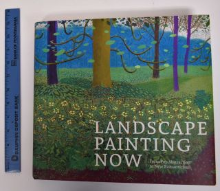 Landscape Painting Now: From Pop Abstraction to New Romanticism. Todd Bradway, Robert R. Shane,...