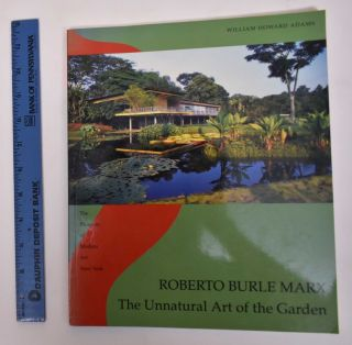 Roberto Burle Marx: The Unnatural Art of the Garden. William Howard Adams