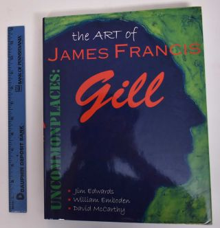 Uncommonplaces: The Art of James Francis Gill. Jim Edwards, William A. Emboden, David McCarthy