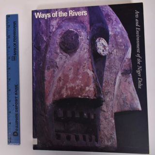 Ways of The Rivers: Arts and Environment of The Niger Delta. Martha G. Anderson