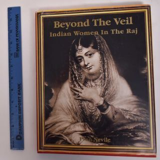 Beyond the Veil: Indian Women in the Raj. Pran Nevile