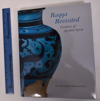 Raqqa Revisited: Ceramics of Ayyubid Syria. Marilyn Jenkins