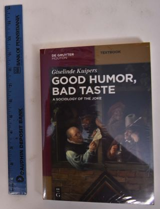 Good Humor, Bad Taste: A Sociology of the Joke. Giselinde Kuipers