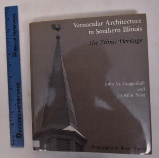 Vernacular Architecture in Southern Illinois: The Ethnic Heritage. John M. Coggeshall, Jo Anne Nast