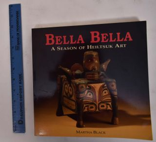 Bella Bella: A Season of Heiltsuk Art. Martha Black