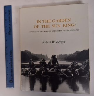 In the Garden of the Sun King: Studies on the Park of Versailles Under Louis XIV. Robert W. Berger
